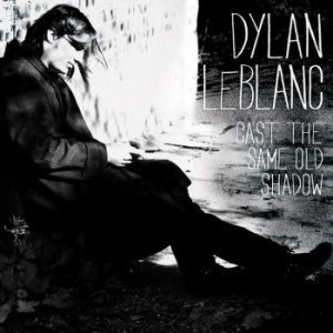 Dylan LeBlanc - Cast the Same Old Shadow (2012)
