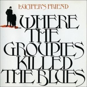 Lucifer's Friend - Where The Groupies Killed The Blues (1972) [Reissue 1991]