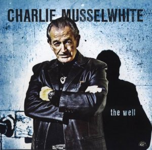Charlie Musselwhite - The Well (2010)
