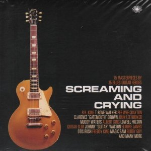 VA - Screaming And Crying: 75 Masterpieces By 35 Blues Guitar Heroes [3CD Box Set] (2012)