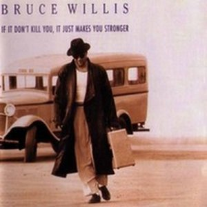 Bruce Willis - If It Don't Kill You, It Just Makes You Stronger (1989)