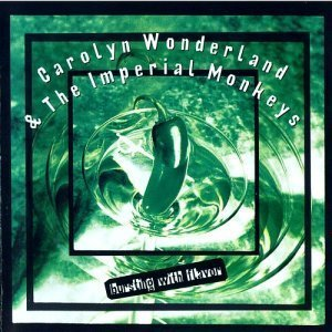 Carolyn Wonderland And The Imperial Monkeys - Bursting With Flavor (1994)