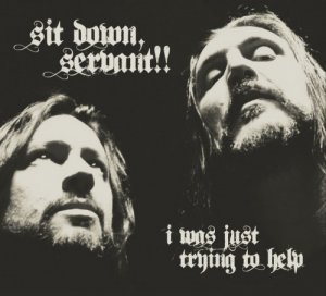 Sit Down, Servant!! - I Was Just Trying to Help (2012)