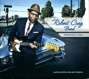 The Robert Cray Band - Nothin' But Love (Limited Edition Deluxe Version) 2012