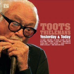 Toots Thielemans – Yesterday & Today (2012)