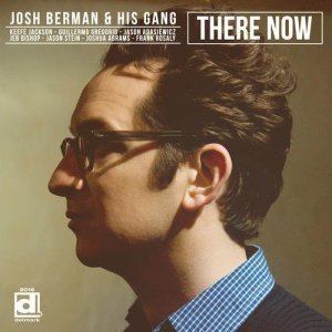 Josh Berman & His Gang - There Now (2012)