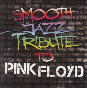 Smooth Jazz All Stars - Smooth Jazz Tribute To Pink Floyd (2011)