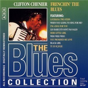 Clifton Chenier - Frenchin' The Blues (The Blues Collection #42) (1995)