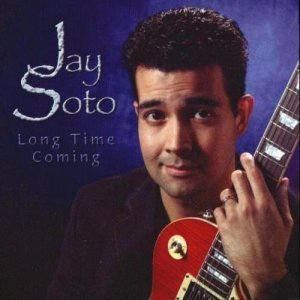 Jay Soto - Long Time Coming (2005)