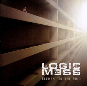 Logic Mess - Element Of The Grid (2012)