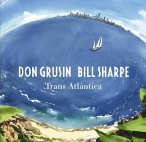 Don Grusin & Bill Sharpe - Trans Atlantica (2012)
