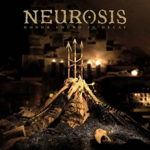 Neurosis – Honor Found In Decay (2012)