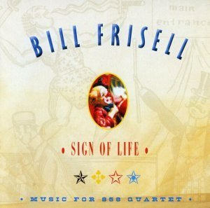 Bill Frisell - Sign Of Life - Music For 858 Quartet (2011)
