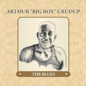 "Arthur ""Big Boy"" Crudup - The Blues (2012)"