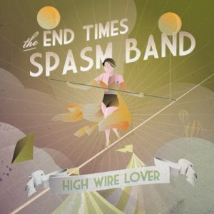 The End Times Spasm Band - High Wire Lover (2011)