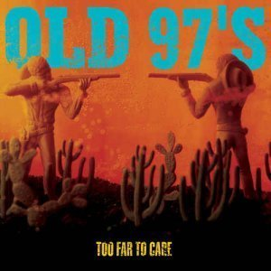 Old 97?s – Too Far To Care [15th Anniversary Edition] (2012)