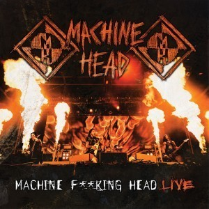 Machine Head - Machine Fucking Head Live (2012)