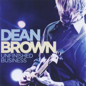 Dean Brown - Unfinished Business (2012)