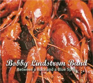 Bobby Lindstrom Band - Between a Rock and a Blue Spot (2012)