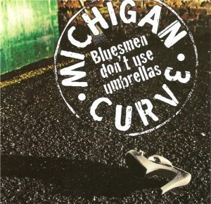 Michigan Curve - Bluesmen Don't Use Umbrellas (2012)