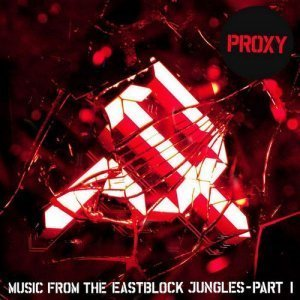 Proxy - Music From The Eastblock Jungles Part 1 (2012)
