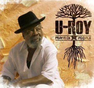 U-Roy - Pray Fi Di People (2012)