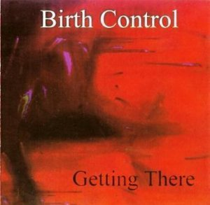 Birth Control - Getting There (1999)