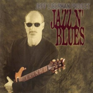 Jeff Liberman Project - Jazz N' Blues (2003)