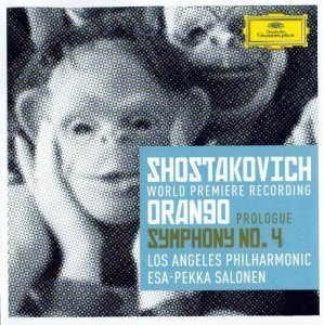 Los Angeles Philharmonic, Esa-Pekka Salonen - Shostakovich : Prologue to Orango; Symphony No.4 (2012)