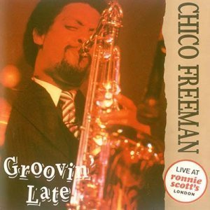 Chico Freeman - Groovin' Late (1993)