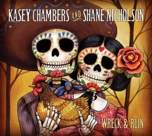 Kasey Chambers & Shane Nicholson - Wreck & Ruin [Deluxe Edition] (2012)