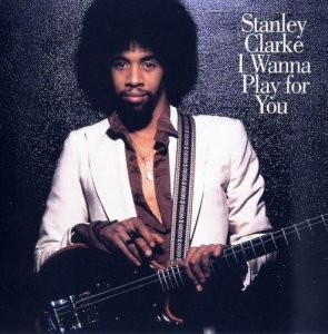 Stanley Clarke - I Wanna Play For You (1979)