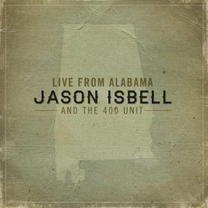 Jason Isbell & The 400 Unit - Live From Alabama (2012)