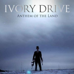 Ivory Drive - Anthem Of The Land (2012)