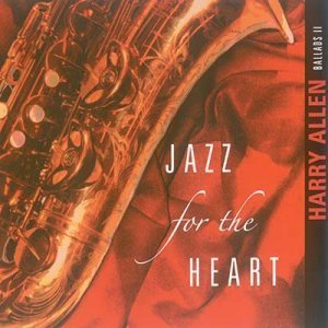 Harry Allen - Jazz for the Heart (2006)