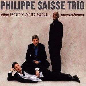 Philippe Saisse Trio - The Body And Soul Sessions (2006)