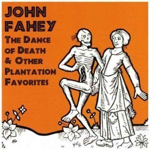 John Fahey - Dance of Death & Other Plantation Favorites (1964) [Remastered 1999]