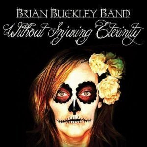 Brian Buckley Band - Without Injuring Eternity (2012)
