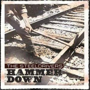 The Steeldrivers – Hammer Down (2012)