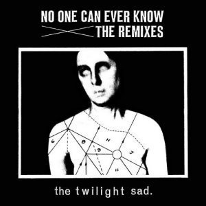 The Twilight Sad – No One Can Ever Know: The Remixes (2012)