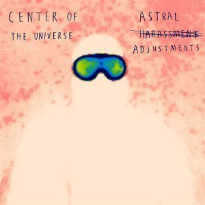 Center Of The Universe - Astral Adjustments (2012)