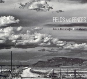 Bill Walker & Erdem Helvacioglu - Fields and Fences (2012)