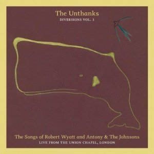 The Unthanks - Diversions Vol. 1: The Songs of Robert Wyatt and Antony & The Johnsons (2011)