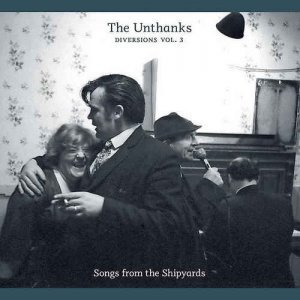 The Unthanks - Diversions Vol. 3: Songs From The Shipyards (2012)