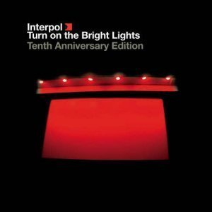 Interpol – Turn On The Bright Lights [The Tenth Anniversary Edition] (2012)