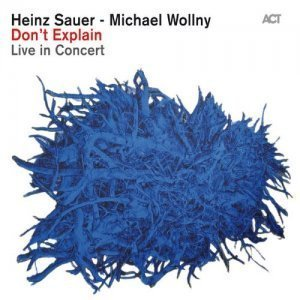 Heinz Sauer & Michael Wollny – Don't Explain: Live in Concert (2012)