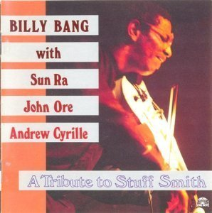 Billy Bang with Sun Ra, John Ore & Andrew Cyrille - A Tribute to Stuff Smith (1993)