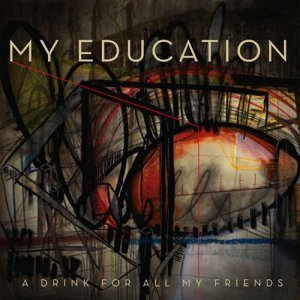 My Education – A Drink for All My Friends (2012)