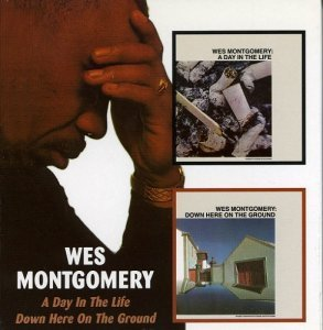Wes Montgomery - A Day In The Life '67 / Down Here On The Ground '68