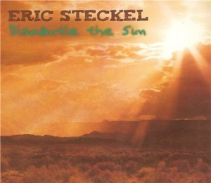 Eric Steckel - Dismantle the Sun (2012)